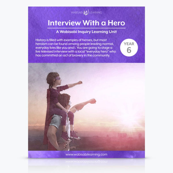 """Interview With a Hero"" Inquiry Unit—Year 6"