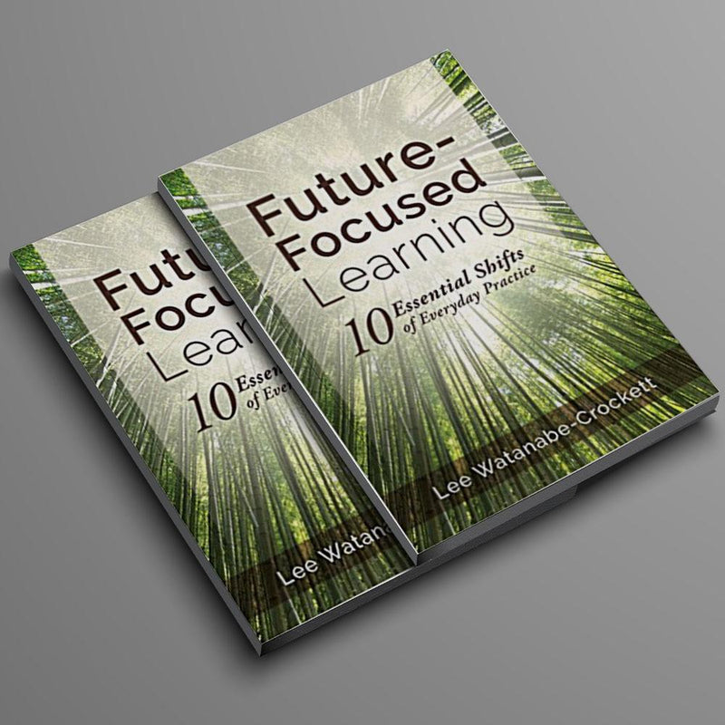 Future-Focused Learning: Ten Essential Shifts of Everyday Practice Book Wabisabi Learning