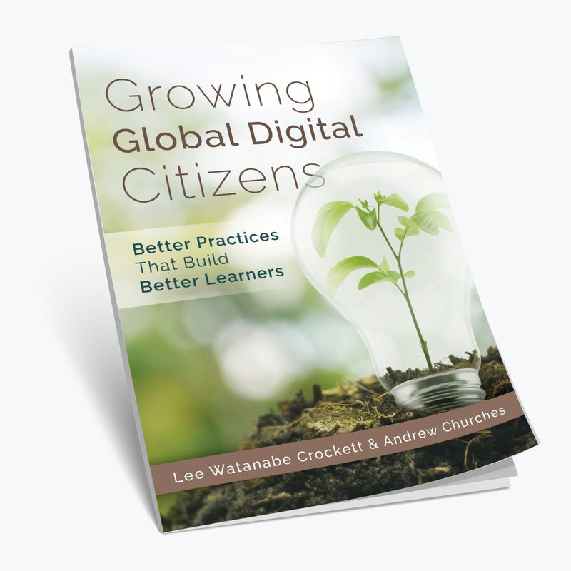 Growing Global Digital Citizens: Better Practices That Build Better Learners Book Wabisabi Learning