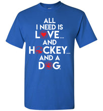 Load image into Gallery viewer, All I Need Is Love And Hockey And A Dog