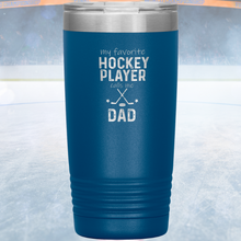 Load image into Gallery viewer, My Favorite Hockey Player Calls Me Dad Tumbler