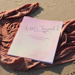 Let's Travel! An inspirational Guide to wanderlust