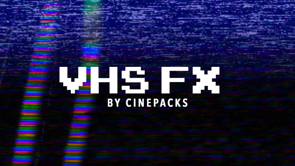 VHS FX (FREE PACK) - CinePacks