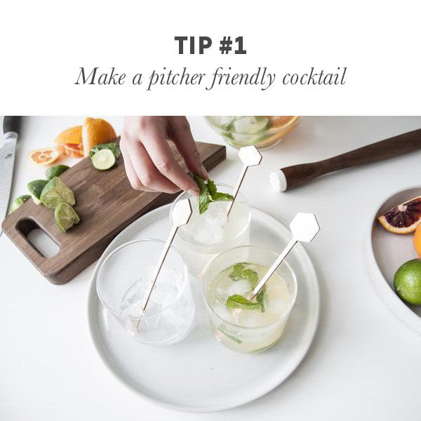 Tip #1 Make a pitcher friendly cocktail