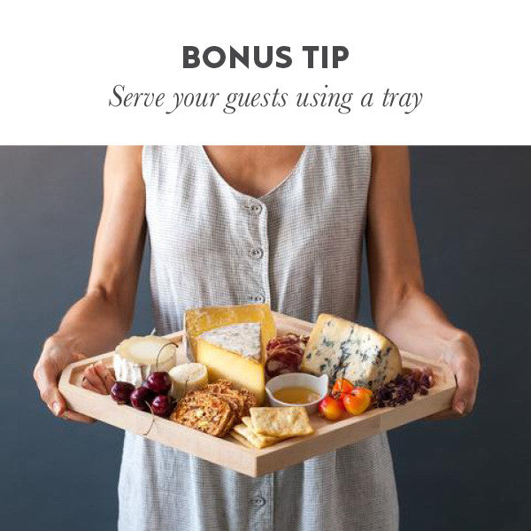 Bonus Tip: serve your guests using a tray