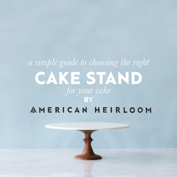 American Heirloom cake stand guide