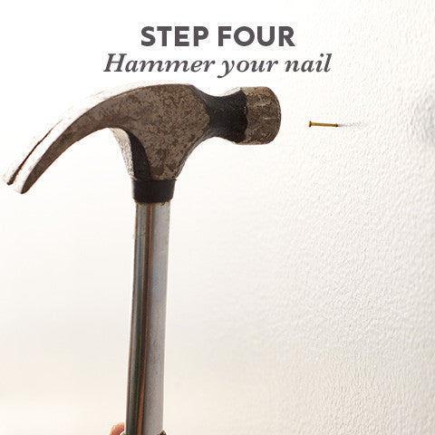 Step Four: hammer your nail