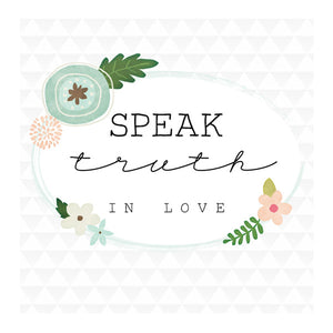 Speak Truth in Love print