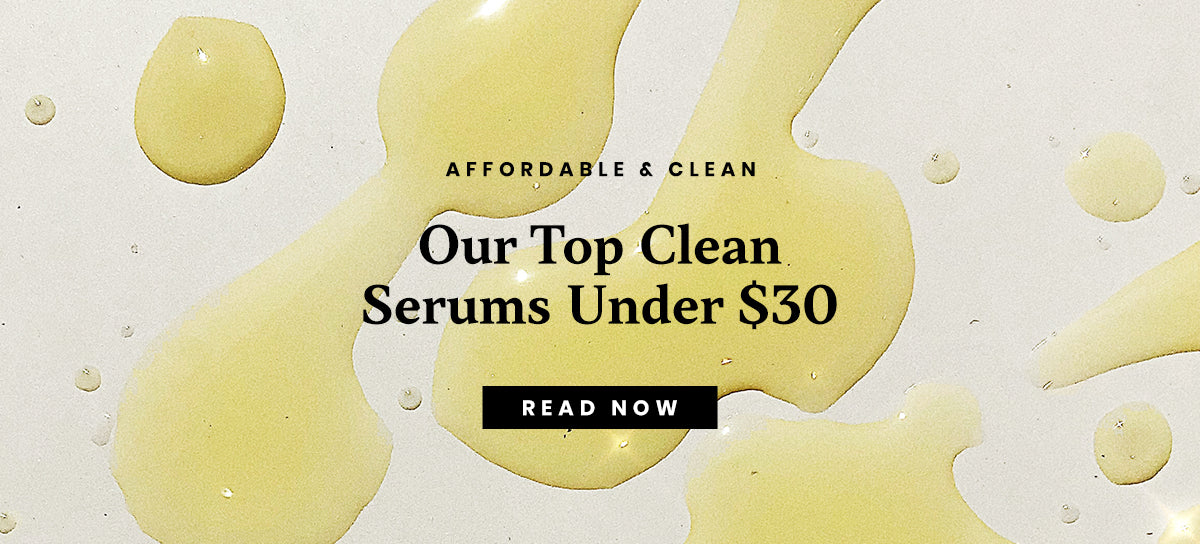 Our top clean serums under $30 that are clean and affordable