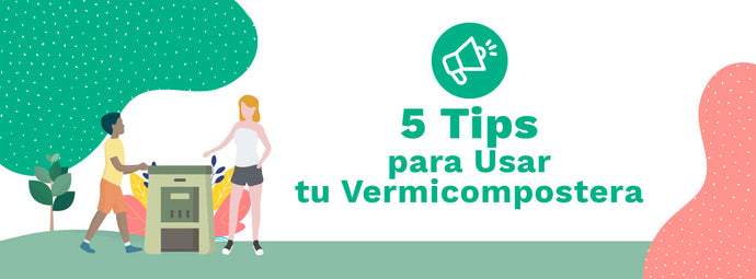 5 tips para usar tu vermicompostera