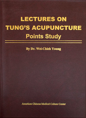 Lectures on Tung's Acupuncture—Points Study