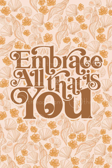 Embrace All That Is You (Printable Poster)