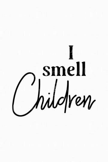 I Smell Children (Printable Poster)