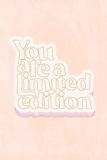 You Are A Limited Edition (Printable Poster)