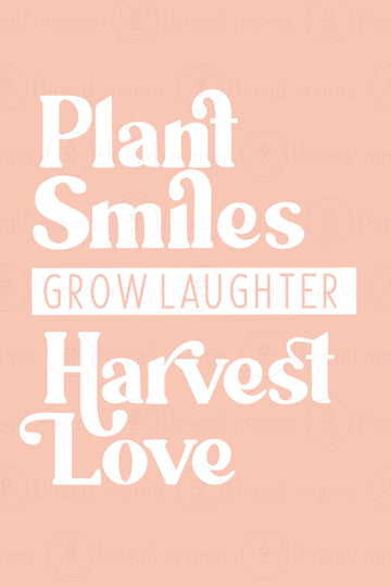 Plant Smiles, Grow Laughter, Harvest Love (Printable Poster)