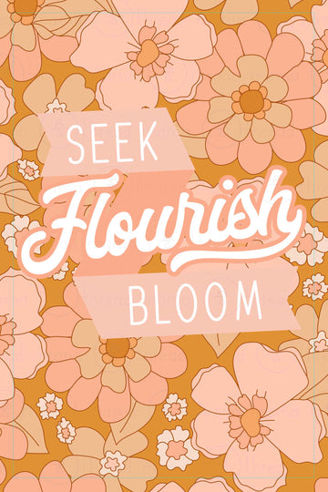Seek, Flourish, Bloom (Printable Poster)