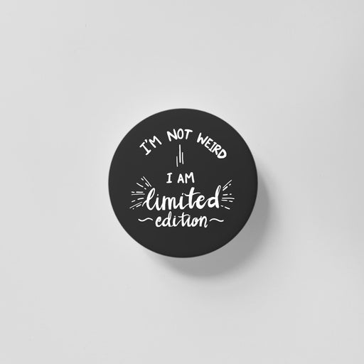 I'm Not Weird I Am Limited Edition Black 40mm Magnet