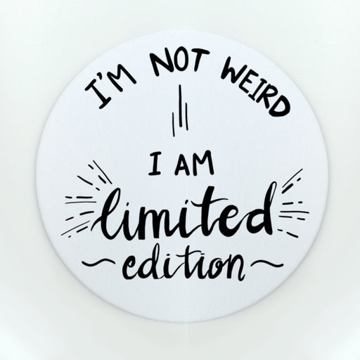 I'm Not Weird I Am Limited Edition Cup Coaster (Paper)