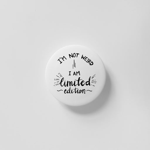 I'm Not Weird I Am Limited Edition White 40mm Magnet