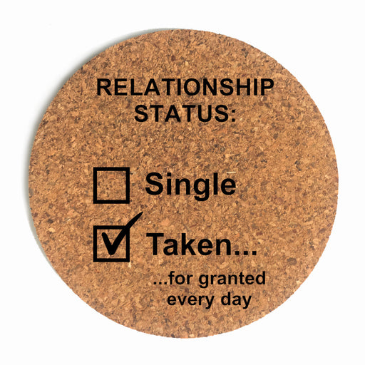 Relationship Status Taken For Granted Cup Coaster (Cork)