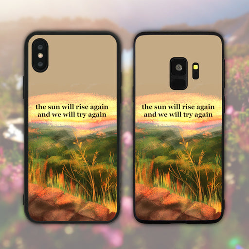 The Sun Will Rise Again And We Will Try Again Phone Case