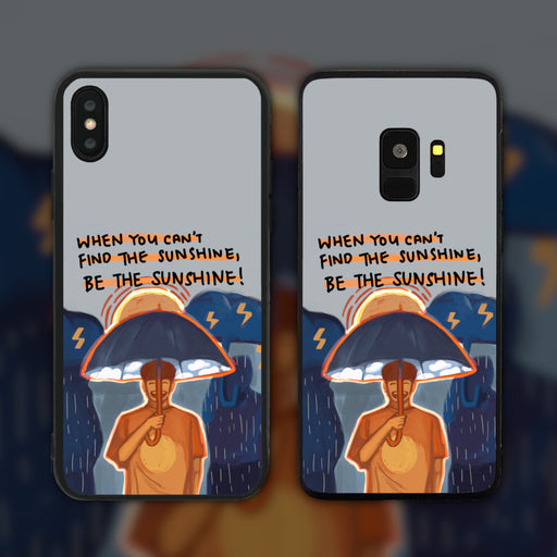 When You Can't Find The Sunshine Be The Sunshine Phone Case