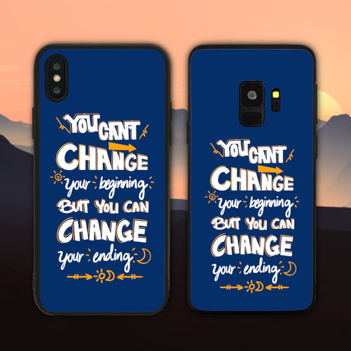 You Can't Change Your Beginning But You Can Change Your Ending Phone Case