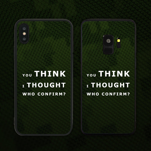 You Think I Thought Who Confirm Phone Case