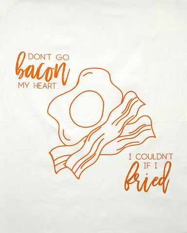 Don't Go Bacon My Heart Tea Towel
