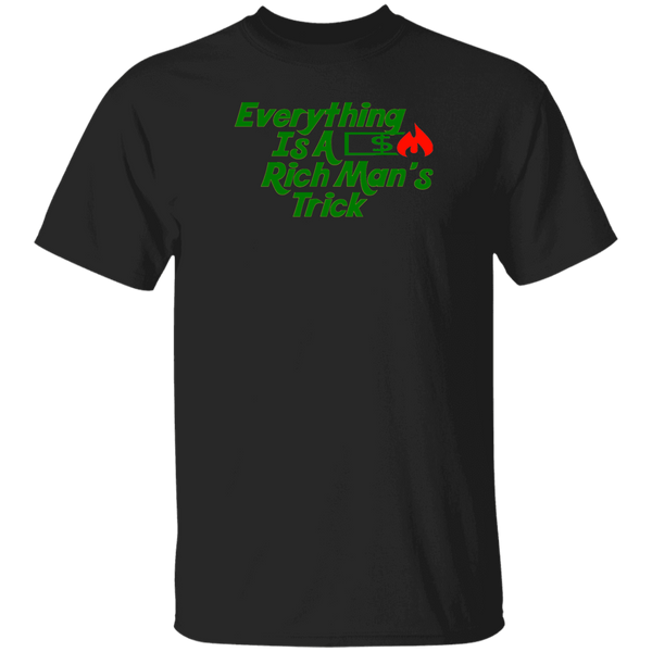 Everything Is A Rich Man's Trick Tee