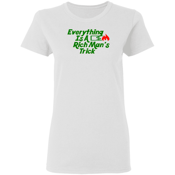 Everything Is A Rich Man's Trick Women's Tee
