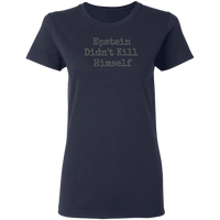 Epstein Didn't Kill Himself Women's Tee