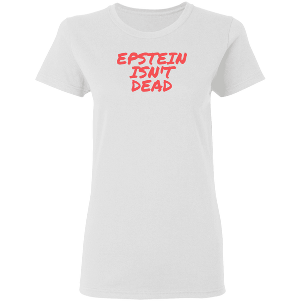 Epstein Isn't Dead Women's Tee