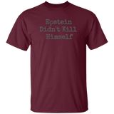 Epstein Didn't Kill Himself Tee