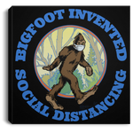 Bigfoot Invented Social Distancing Canvas