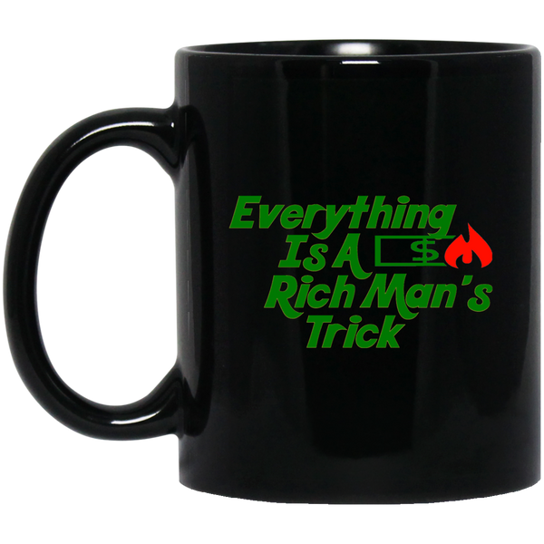 Everything Is A Rich Man's Trick Black Mug