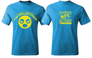 I'm Projecting | MISSISSIPPI MUDDS T-SHIRT