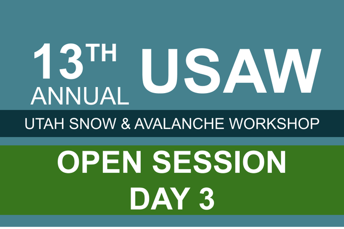 13th Annual Utah Snow and Avalanche Workshop (USAW) Open Session Day 3