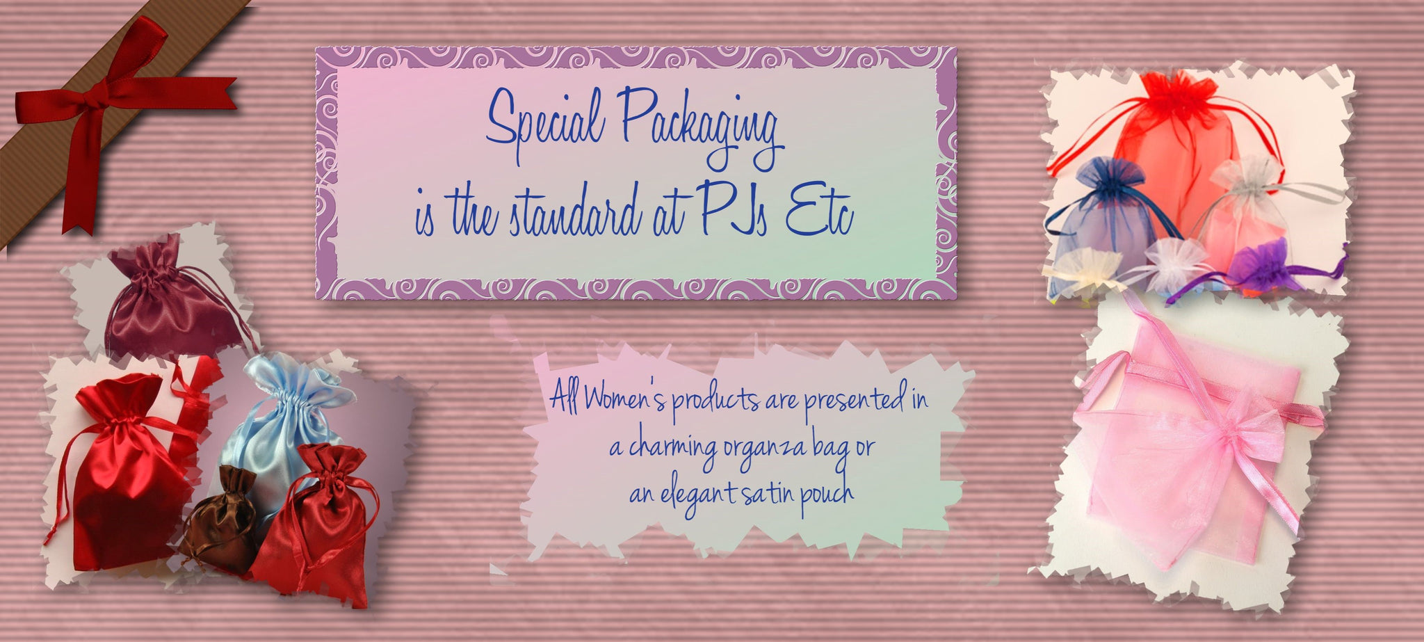 PJs Etc | Special product packaging for all purchases. Satin lingerie bag or pajama organza bag packages each product. Free Special Packaging.