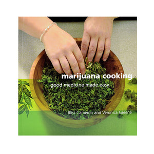 Marijuana Cooking - Good medicine made easy by Bliss Cameron and Veronica Greene