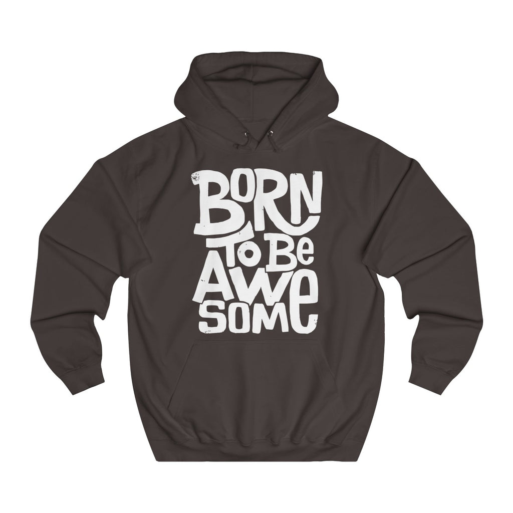 Born To Be Awesome Unisex College Hoodie