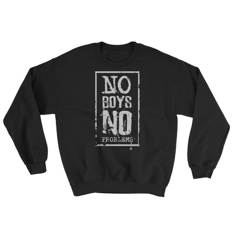 No Boys No Problems  Womens Sweatshirt