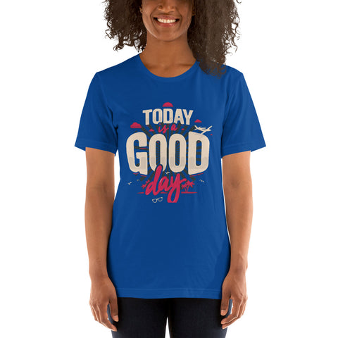 Today Is  A Good Day Short-Sleeve Unisex T-Shirt