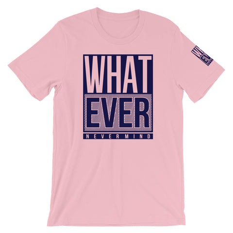 What Ever Short-Sleeve Unisex T-Shirt