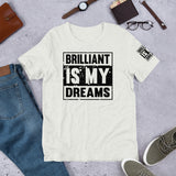 Brilliant Is My Dream Short-Sleeve Unisex T-Shirt