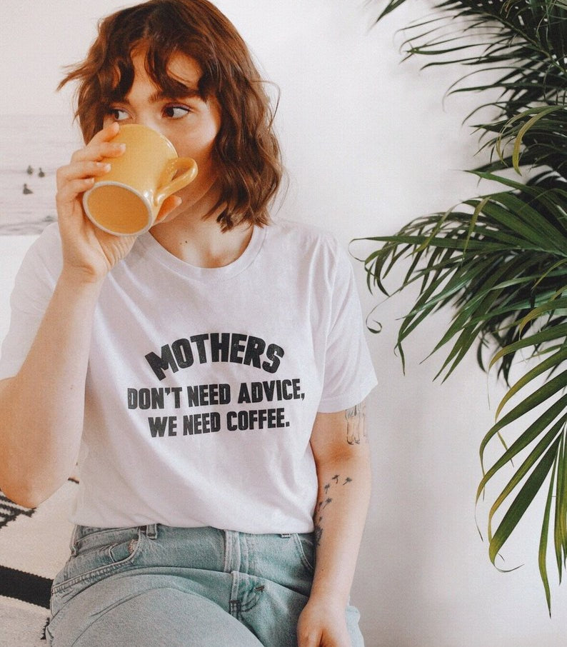 Mother Don't Need Advice T-Shirt