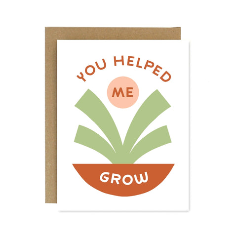 You Helped Me Grow Greeting Card