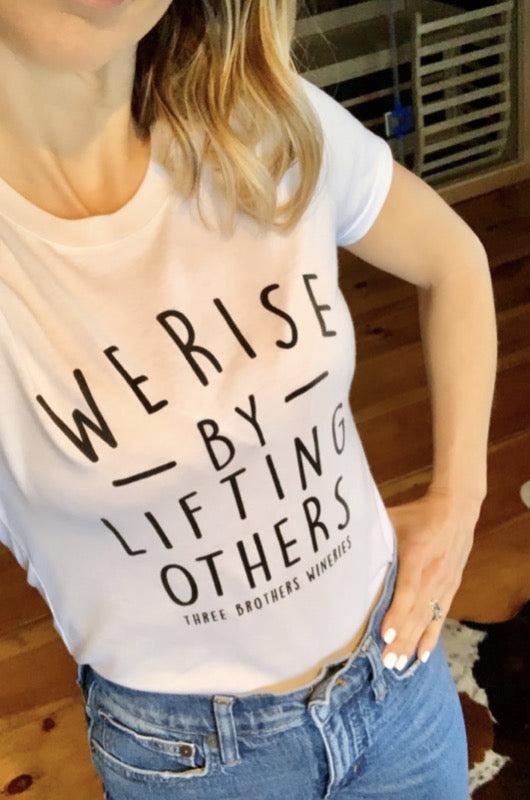 We Rise By Lifting Others T-Shirt - Three Brothers Wineries and Estates