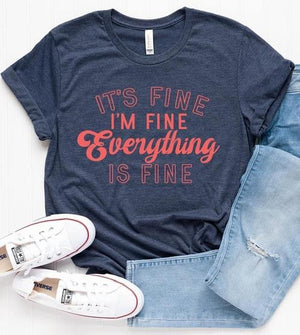 It's Fine, I'm Fine, Everything Is Fine Graphic Tee