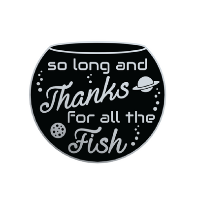 So Long and Thanks for All the Fish - HGttG Enamel Pin